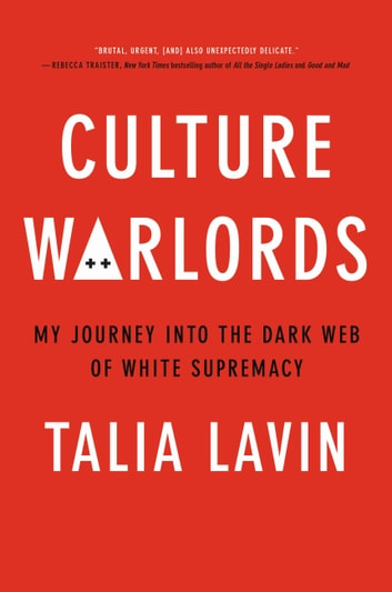 Culture Warlords - My Journey Into the Dark Web of White Supremacy ebook by Talia Lavin