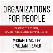 Organizations for People - Caring Cultures, Basic Needs, and Better Lives audiobook by Michael O'Malley, Willaim F. Baker