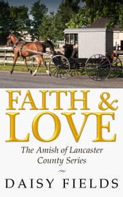 Faith and Love in Lancaster (The Amish of Lancaster County #3) ebook by Daisy Fields