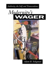Modernity's Wager - Authority, the Self, and Transcendence ebook by Adam B. Seligman
