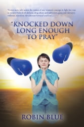 """Knocked Down Long Enough To Pray"" ebook by Robin Blue"