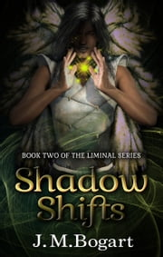 Shadow Shifts - Book Two of the Liminal Series ebook by Jennifer Bogart
