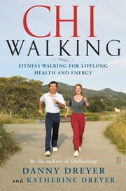 ChiWalking - Fitness Walking for Lifelong Health and Energy ebook by Danny Dreyer, Katherine Dreyer