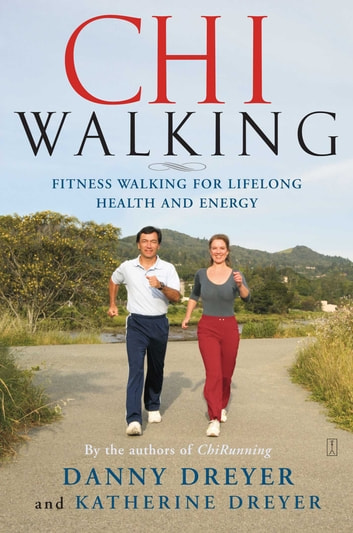 ChiWalking - Fitness Walking for Lifelong Health and Energy ebook by Danny Dreyer,Katherine Dreyer
