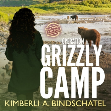 Operation Grizzly Camp - An edge-of-your-seat survival thriller in the savage wilderness of Alaska audiobook by Kimberli A. Bindschatel