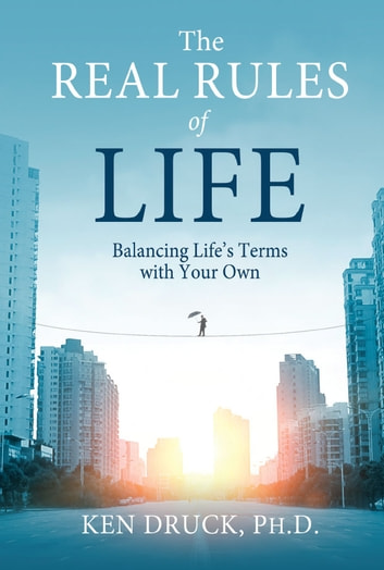 The Real Rules of Life ebook by Ken Druck