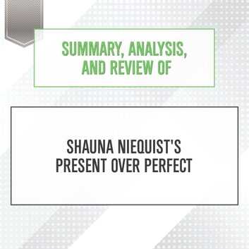 Summary, Analysis, and Review of Shauna Niequist's Present Over Perfect audiobook by Start Publishing Notes