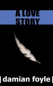 A Love Story ebook by Damian Foyle