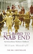 The Road To Nab End ebook by William Woodruff