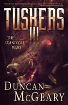 Tuskers III: The Omnivore Wars ebook by Duncan McGeary