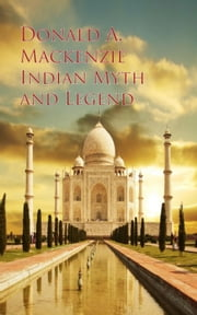 Indian Myth and Legend ebook by Donald A. Mackenzie
