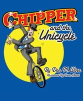 "Chipper and the Unicycle - A kids book about a circus clown who wants to learn something new that answers the question, ""What is perseverance?"" ebook by Don M. Winn"