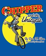 "Chipper and the Unicycle - A kids book about a circus clown who wants to learn something new that answers the question, ""What is perseverance?"" ebook by Don M. Winn,Dave Allred"
