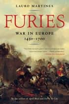 Furies: War in Europe, 1450�1700 ebook by Lauro Martines