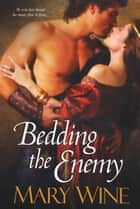 Bedding the Enemy ebook by Mary Wine