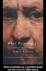 What Painting Is ebook by Elkins, James