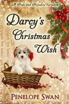 Darcy's Christmas Wish: A Pride and Prejudice Variation - a sweet Christmas Regency romance for Jane Austen fans ebook by Penelope Swan