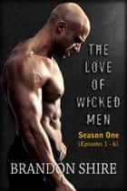 The Love of Wicked Men (Season One: Episodes 1-6) ebook by Brandon Shire