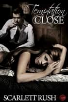 Temptation Close ebook by Scarlett Rush