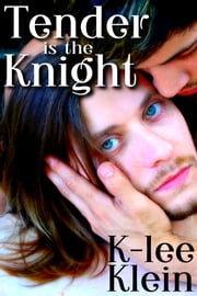 Tender Is The Knight ebook by K-lee Klein