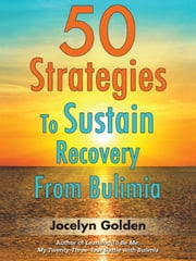 50 Strategies To Sustain Recovery From Bulimia ebook by Jocelyn Golden