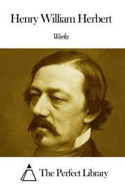 Works of Henry William Herbert ebook by Henry William Herbert