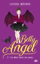 La mort dans ma peau - Betty Angel, T2 ebook by Louisa Méonis