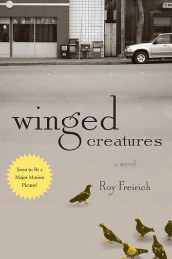 Winged Creatures - A Novel ebook by Roy Freirich