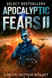 Apocalyptic Fears II - Select Science Fiction and Horror: A Multi-Author Box Set ebook by David VanDyke, Steve Stroble, Ryan King,...