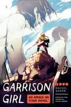 Garrison Girl - An Attack on Titan Novel ebook by Rachel Aaron
