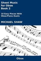 Sheet Music for Oboe: Book 2 ebook by Michael Shaw