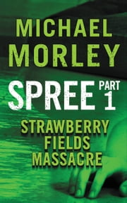Spree: Strawberry Fields Massacre - Part One ebook by Michael Morley