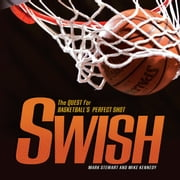 Swish - The Quest for Basketball's Perfect Shot ebook by Mark  Stewart,Mike  Kennedy