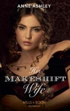 His Makeshift Wife (Mills & Boon Historical) ebook by Anne Ashley
