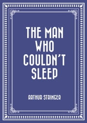 The Man Who Couldn't Sleep ebook by Arthur Stringer