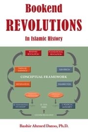 Bookend Revolutions in Islamic History ebook by Bashir Ahmed Datoo Ph.D