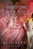 Make Me Tremble eBook by Beth Kery