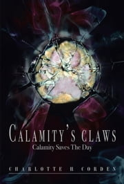 Calamity's Claws - Calamity Saves The Day ebook by Charlotte H. Corden