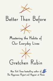 Better Than Before - Mastering the Habits of Our Everyday Lives ekitaplar by Gretchen Rubin