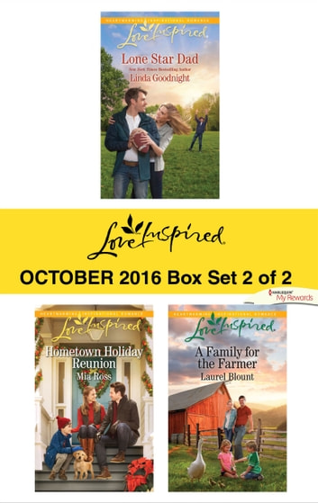 Harlequin Love Inspired October 2016 - Box Set 2 of 2 - Lone Star Dad\Hometown Holiday Reunion\A Family for the Farmer ebook by Linda Goodnight,Mia Ross,Laurel Blount