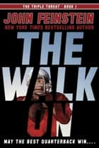 The Walk On (The Triple Threat, 1) ebook by John Feinstein