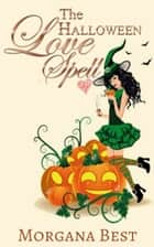 The Halloween Love Spell ebook by Morgana Best