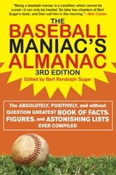 The Baseball Maniac's Almanac - The Absolutely, Positively, and Without Question Greatest Book of Facts, Figures, and Astonishing Lists Ever Compiled ebook by