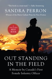 Out Standing in the Field - A Memoir by Canada's First Female Infantry Officer ebook by Sandra Perron