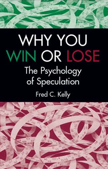 Why You Win or Lose - The Psychology of Speculation ebook by Fred C. Kelly