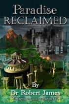 Paradise Reclaimed: The Will Traveller Chronicals ebook by Robert James