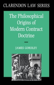 The Philosophical Origins of Modern Contract Doctrine ebook by James Gordley