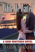 While We Waited ebook by Tammy Falkner