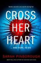 Cross Her Heart: The gripping new psychological thriller from the #1 Sunday Times bestselling author ebook by Sarah Pinborough