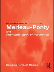 Routledge Philosophy GuideBook to Merleau-Ponty and Phenomenology of Perception ebook by Komarine Romdenh-Romluc